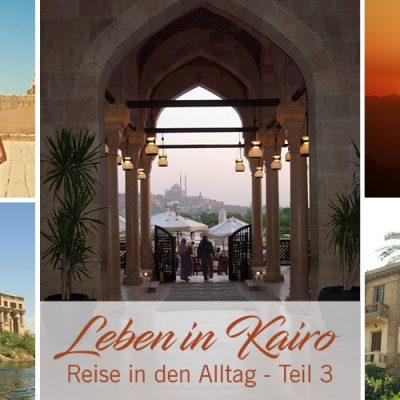Mein Leben in Kairo – Reise in den Alltag | Teil 3