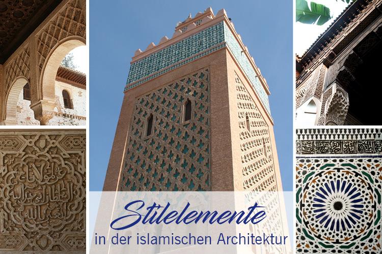 Arabesken, geometrische Muster, kalligraphische Inschriften - Stilelemente in der islamischen Architektur