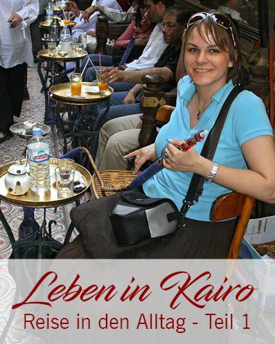 Mein Leben in Kairo – Reise in den Alltag | Teil 1