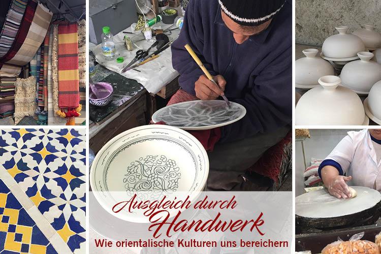 Ausgleich durch Handwerk - Wie orientalische Kulturen uns bereichern