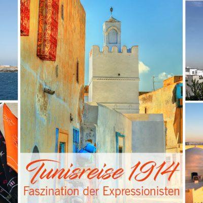 TUNISREISE 1914 – Faszination der Expressionisten Macke und Klee für den Orient