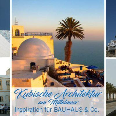 Kubische Architektur am Mittelmeer – Inspiration für BAUHAUS & Co.