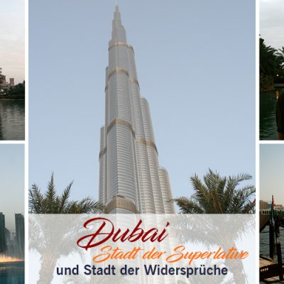 Dubai – Stadt der Superlative und der Widersprüche