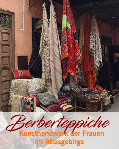 Berberteppiche – Kunsthandwerk der Frauen im Atlasgebirge