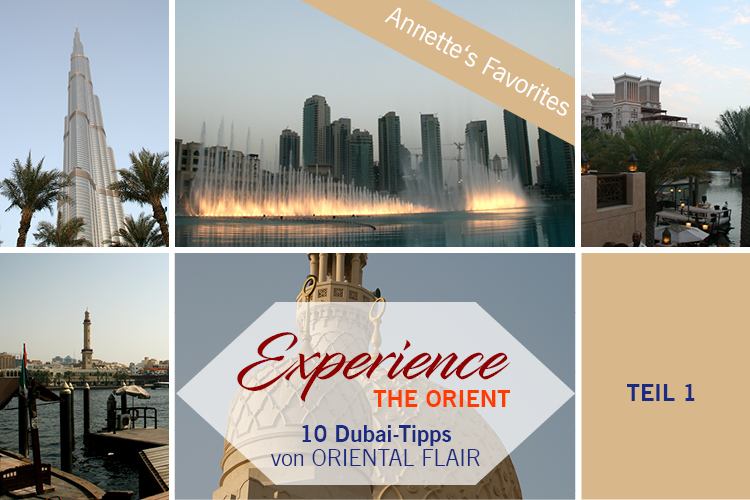 Experience THE ORIENT - 10 Dubai Tipps - Must-have seens, restaurants, shops etc.