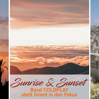 Sunrise & Sunset – Band Coldplay stellt Orient in den Fokus