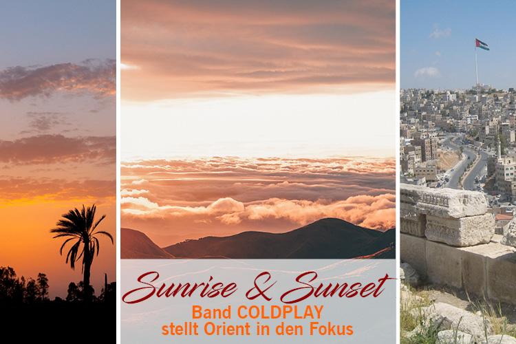 Coldplay_Sunrise_Sunset_Orient_im_Fokus