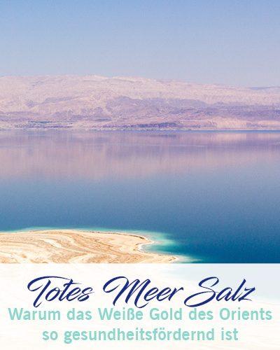 Das Tote Meer Salz – Weißes Gold des Orients