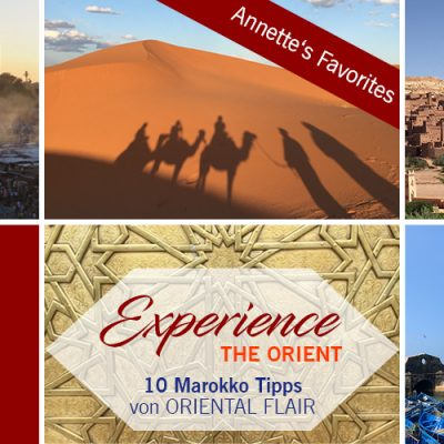 Experience the Orient – 10 Marokko Tipps – Teil 1