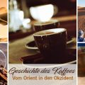Geschichte des Kaffees - Vom Orient in den Okzident