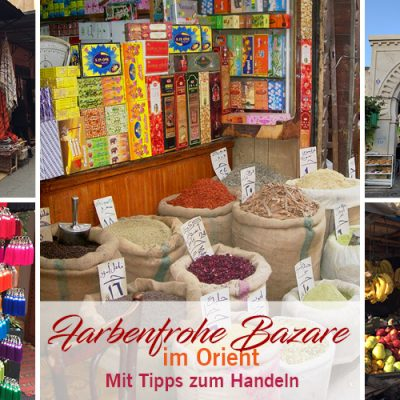 Farbenfrohe Bazare im Orient – mit Tipps zum Handeln