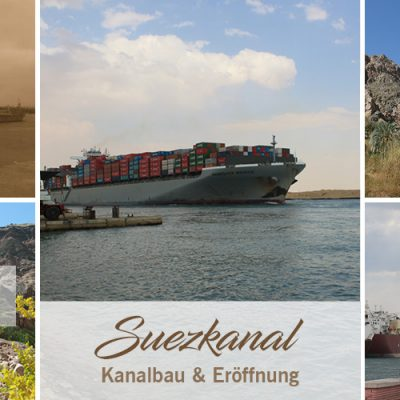 Suezkanal – Kanalbau & Eröffnung – Teil 2