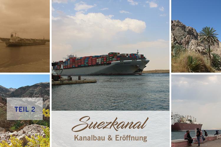 Suezkanal - Kanalbau & Eröffnung