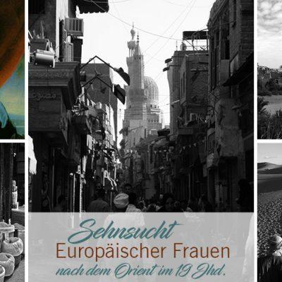 Sehnsucht europäischer Frauen nach dem Orient im 19. Jhd.